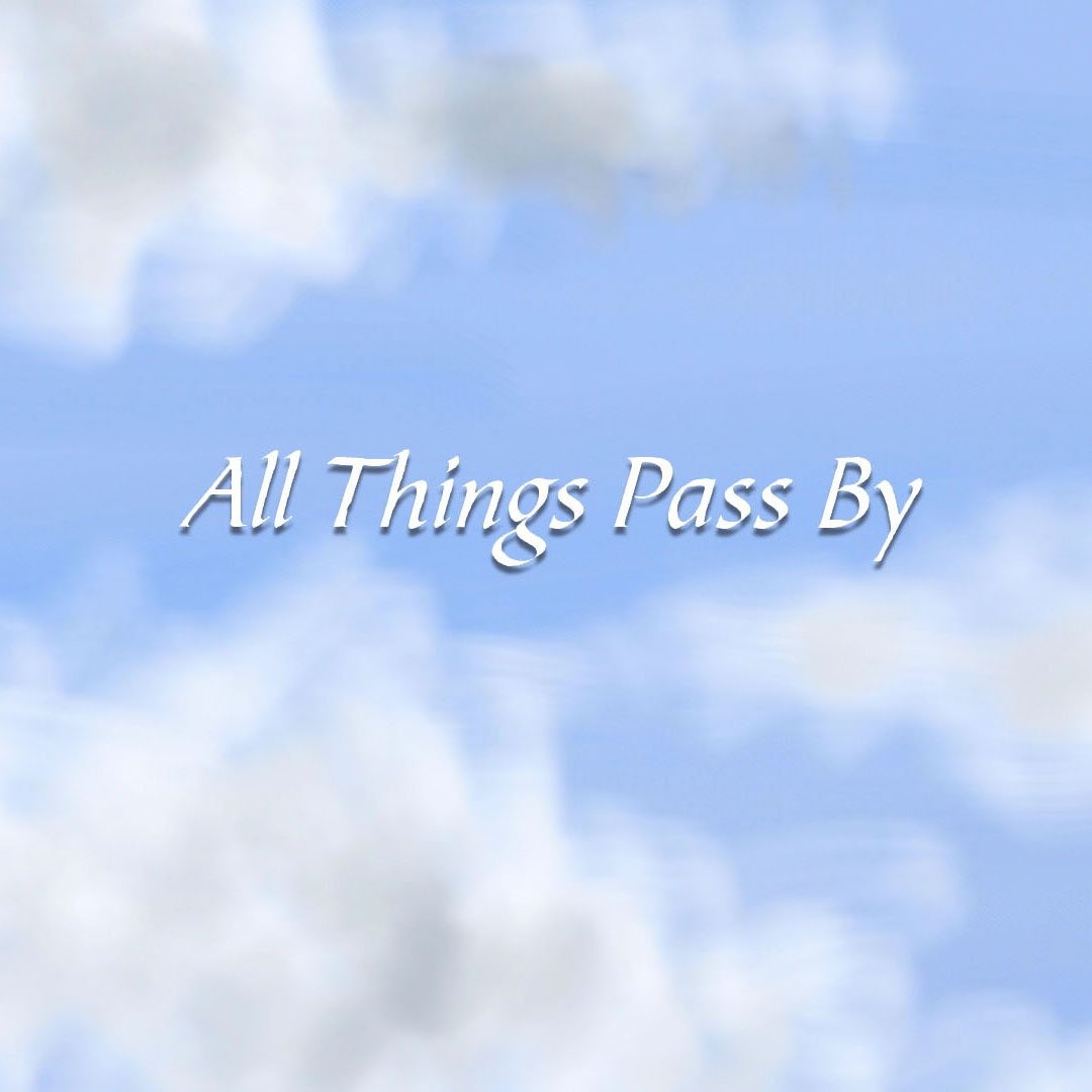 All Things Pass By